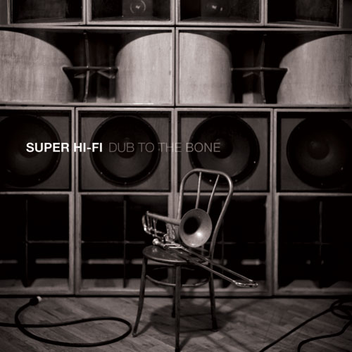 Super Hi-Fi – Dub to the Bone