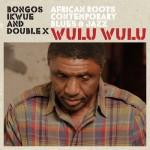 Bongos Ikwue and Double X – Wulu Wulu
