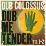 Dub Colossus – Dub Me Tender Vol. 1 + 2