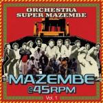 Orchestra Super Mazembe – Mazembe @ 45RPM Vol. 1