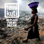 Femi Kuti – No Place for My Dream
