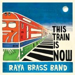 Raya Brass Band – This Train Is Now
