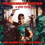 The Bombay Royale – The Island of Dr Electrico