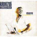 Kanazoé Orkestra – Miriya