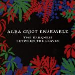 Alba Griot Ensemble - The Darkness Between the Leaves